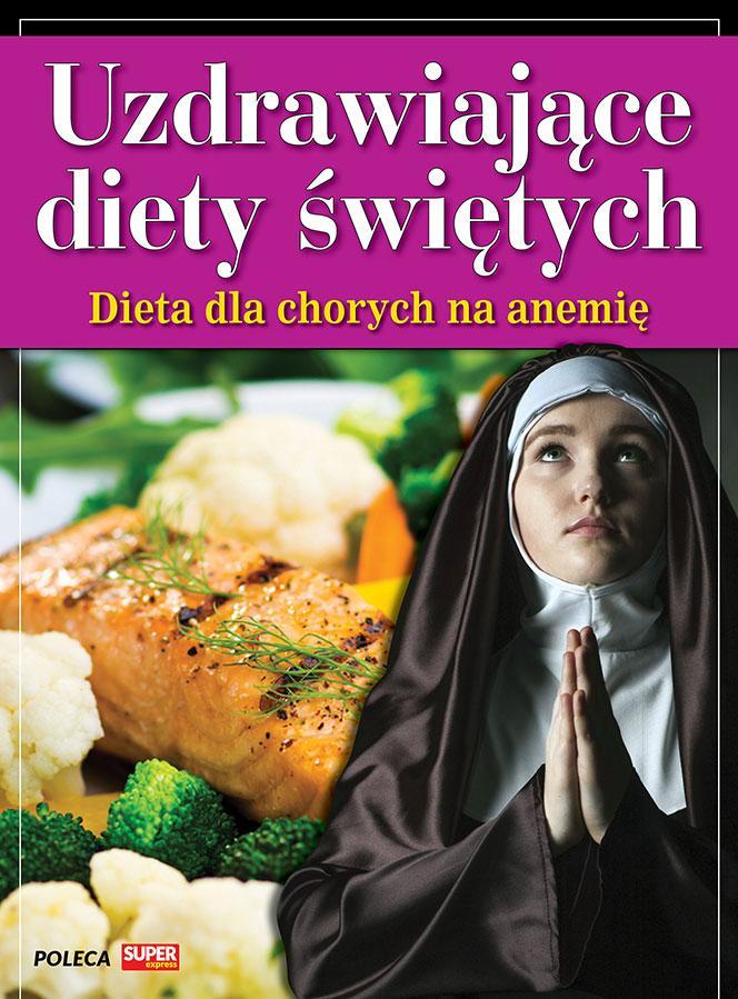 Uzdrawiające diety świętych - Dieta dla chorych na anemię